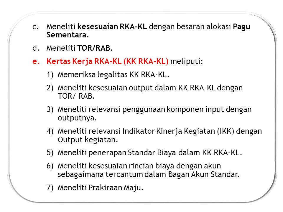 c.Meneliti kesesuaian RKA-KL dengan besaran alokasi Pagu Sementara.