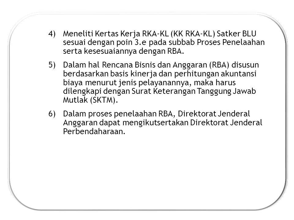 4)Meneliti Kertas Kerja RKA-KL (KK RKA-KL) Satker BLU sesuai dengan poin 3.e pada subbab Proses Penelaahan serta kesesuaiannya dengan RBA.
