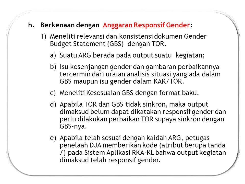h.Berkenaan dengan Anggaran Responsif Gender: 1)Meneliti relevansi dan konsistensi dokumen Gender Budget Statement (GBS) dengan TOR.