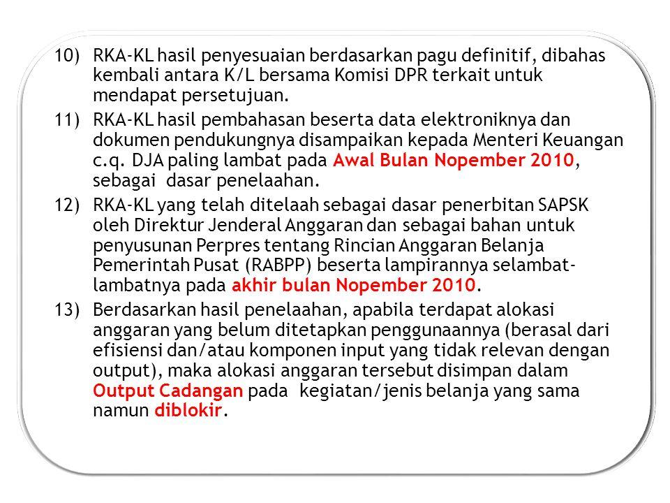 10)RKA-KL hasil penyesuaian berdasarkan pagu definitif, dibahas kembali antara K/L bersama Komisi DPR terkait untuk mendapat persetujuan.