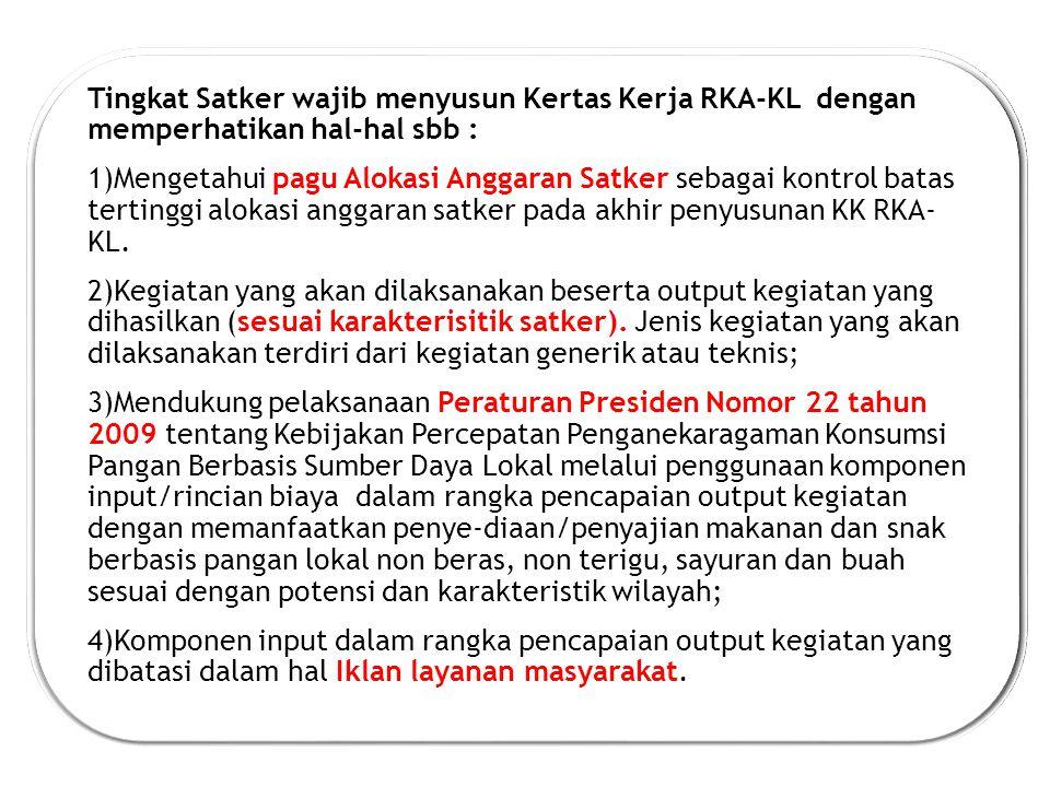 Tingkat Satker wajib menyusun Kertas Kerja RKA-KL dengan memperhatikan hal-hal sbb : 1)Mengetahui pagu Alokasi Anggaran Satker sebagai kontrol batas tertinggi alokasi anggaran satker pada akhir penyusunan KK RKA- KL.