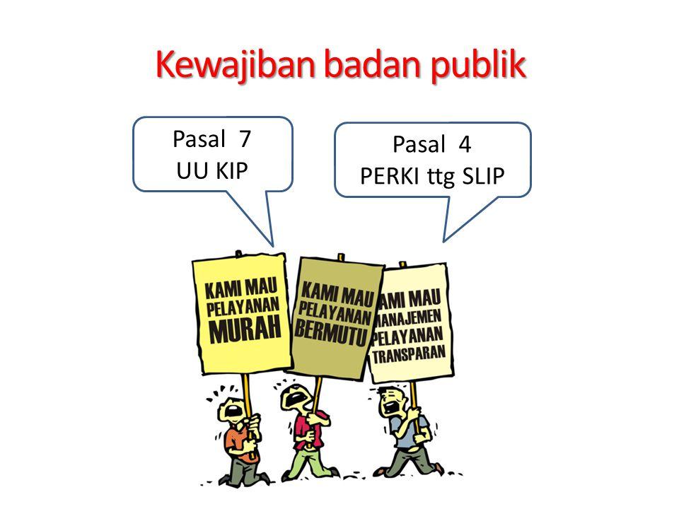 Kewajiban badan publik Pasal 7 UU KIP Pasal 4 PERKI ttg SLIP