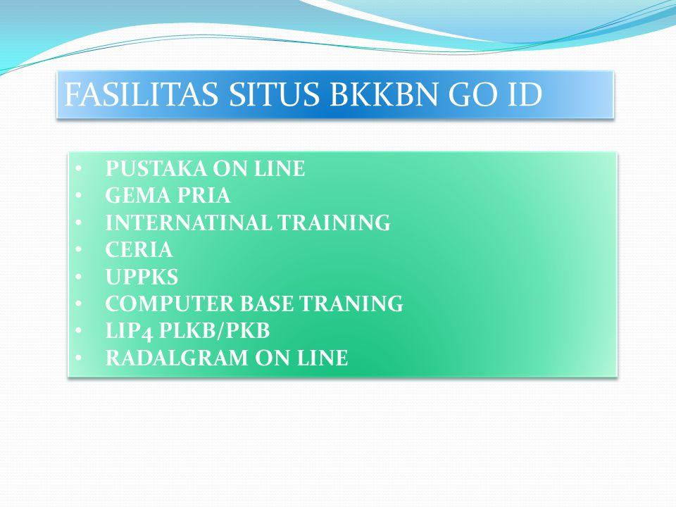 FASILITAS SITUS BKKBN GO ID PUSTAKA ON LINE GEMA PRIA INTERNATINAL TRAINING CERIA UPPKS COMPUTER BASE TRANING LIP4 PLKB/PKB RADALGRAM ON LINE PUSTAKA ON LINE GEMA PRIA INTERNATINAL TRAINING CERIA UPPKS COMPUTER BASE TRANING LIP4 PLKB/PKB RADALGRAM ON LINE