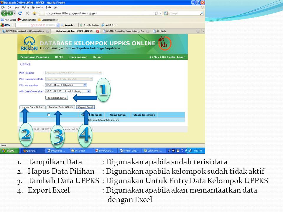 1.Tampilkan Data: Digunakan apabila sudah terisi data 2.Hapus Data Pilihan: Digunakan apabila kelompok sudah tidak aktif 3.Tambah Data UPPKS: Digunakan Untuk Entry Data Kelompok UPPKS 4.Export Excel: Digunakan apabila akan memanfaatkan data dengan Excel