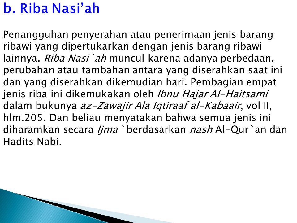 b. Riba Nasi'ah Penangguhan penyerahan atau penerimaan jenis barang ribawi yang dipertukarkan dengan jenis barang ribawi lainnya. Riba Nasi`ah muncul