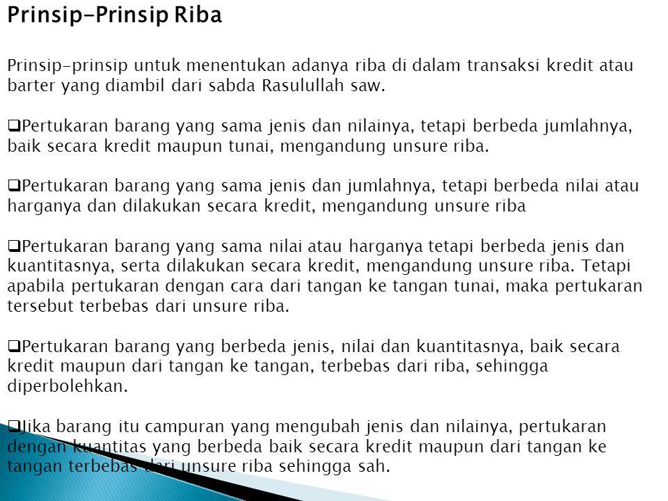 Prinsip-Prinsip Riba Prinsip-prinsip untuk menentukan adanya riba di dalam transaksi kredit atau barter yang diambil dari sabda Rasulullah saw.  Pert