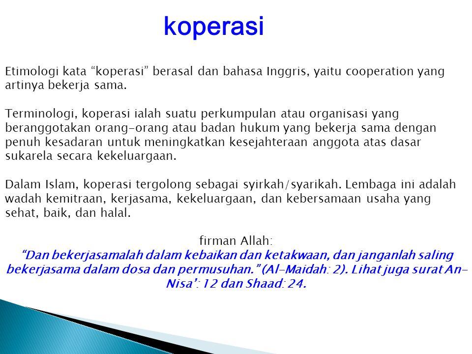 """koperasi Etimologi kata """"koperasi"""" berasal dan bahasa Inggris, yaitu cooperation yang artinya bekerja sama. Terminologi, koperasi ialah suatu perkumpu"""