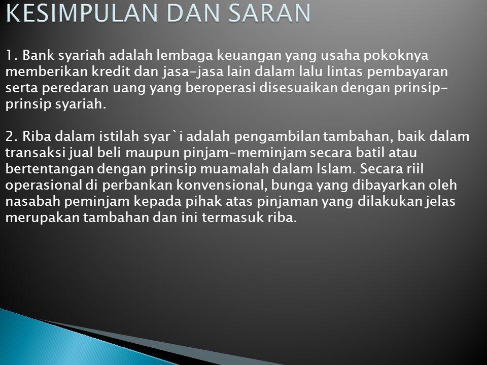 1. Bank syariah adalah lembaga keuangan yang usaha pokoknya memberikan kredit dan jasa-jasa lain dalam lalu lintas pembayaran serta peredaran uang yan