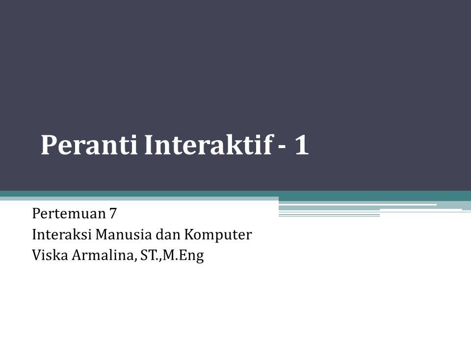 Peranti Interaktif - 1 Pertemuan 7 Interaksi Manusia dan Komputer Viska Armalina, ST.,M.Eng