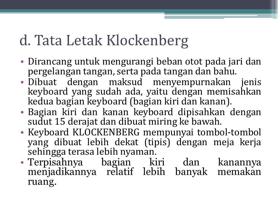 d. Tata Letak Klockenberg Dirancang untuk mengurangi beban otot pada jari dan pergelangan tangan, serta pada tangan dan bahu. Dibuat dengan maksud men