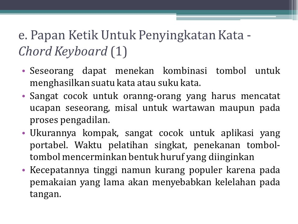 e. Papan Ketik Untuk Penyingkatan Kata - Chord Keyboard (1) Seseorang dapat menekan kombinasi tombol untuk menghasilkan suatu kata atau suku kata. San