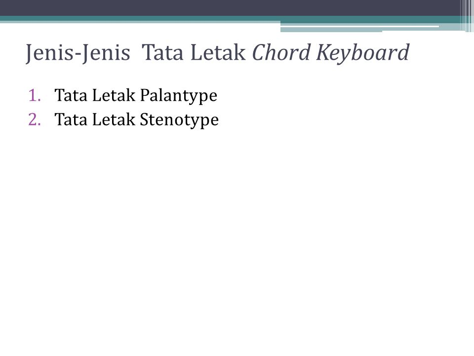 Jenis-Jenis Tata Letak Chord Keyboard 1.Tata Letak Palantype 2.Tata Letak Stenotype
