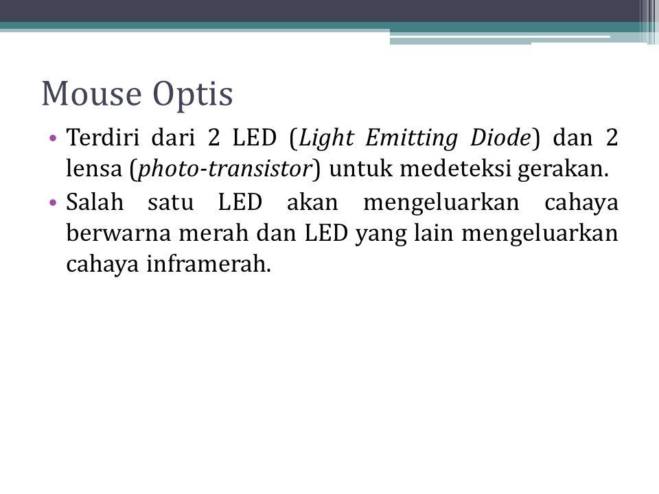 Mouse Optis Terdiri dari 2 LED (Light Emitting Diode) dan 2 lensa (photo-transistor) untuk medeteksi gerakan. Salah satu LED akan mengeluarkan cahaya