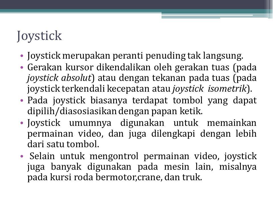 Joystick Joystick merupakan peranti penuding tak langsung. Gerakan kursor dikendalikan oleh gerakan tuas (pada joystick absolut) atau dengan tekanan p