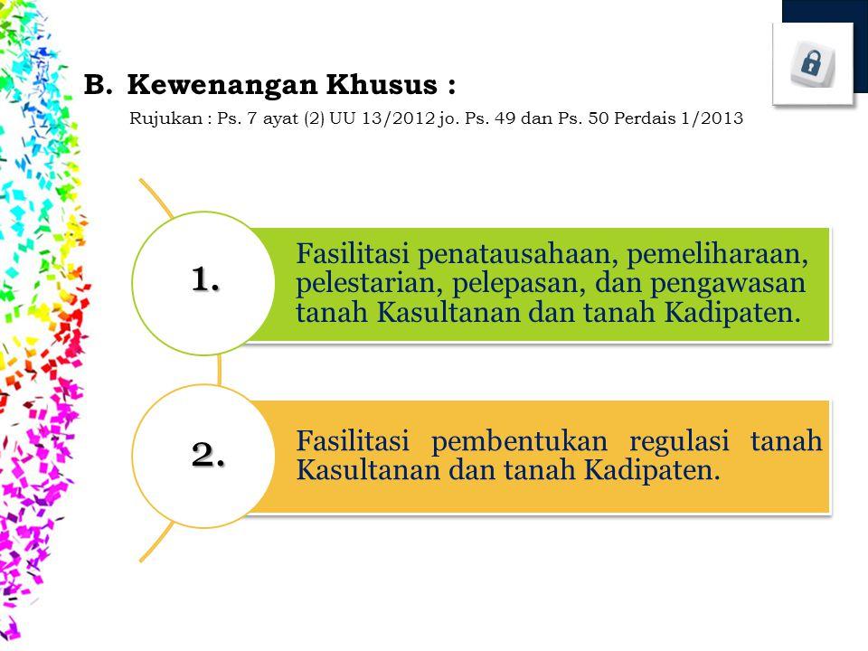 B.Kewenangan Khusus : Rujukan : Ps.7 ayat (2) UU 13/2012 jo.