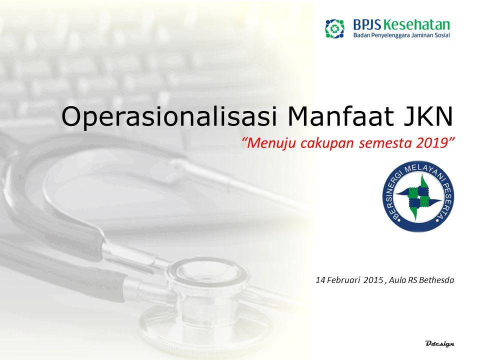 """Operasionalisasi Manfaat JKN """"Menuju cakupan semesta 2019"""" 14 Februari 2015, Aula RS Bethesda"""