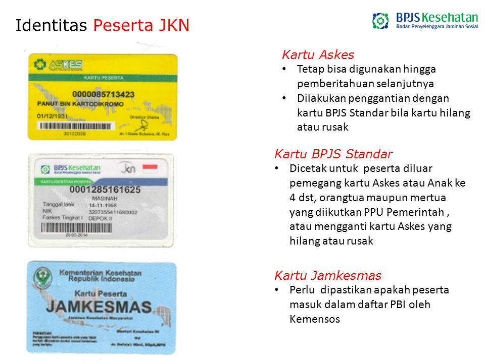 Identitas Peserta JKN Kartu Askes Tetap bisa digunakan hingga pemberitahuan selanjutnya Dilakukan penggantian dengan kartu BPJS Standar bila kartu hil