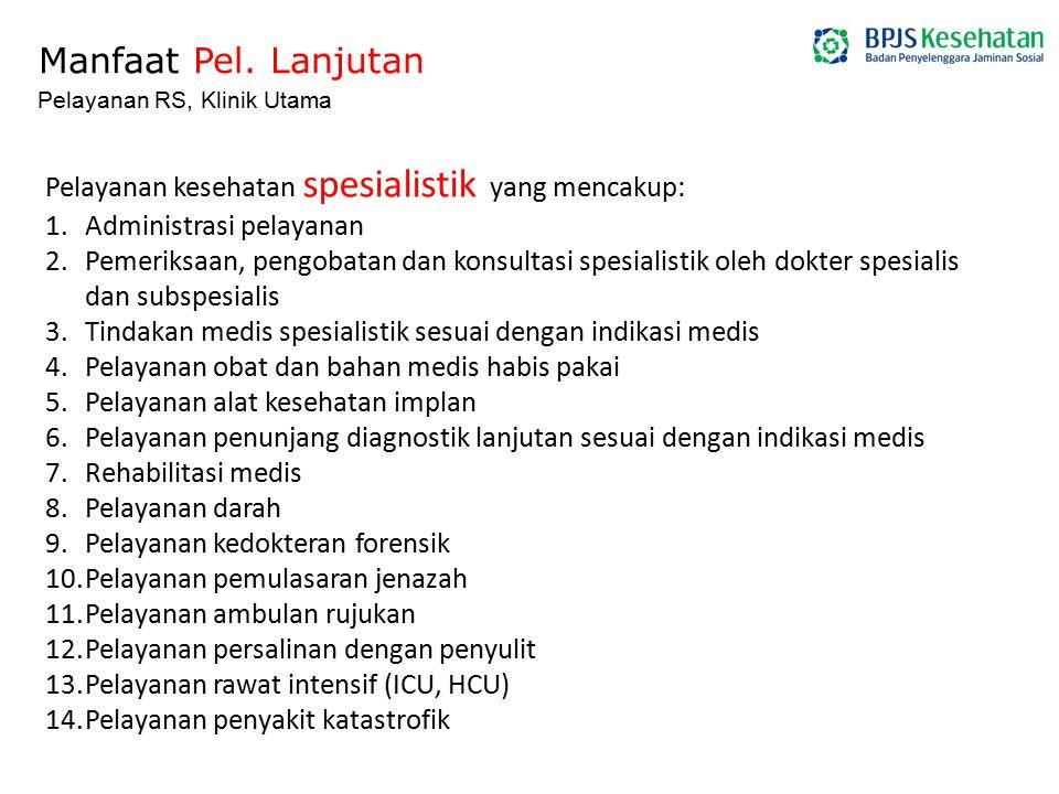 Manfaat Pel. Lanjutan Pelayanan RS, Klinik Utama Pelayanan kesehatan spesialistik yang mencakup: 1.Administrasi pelayanan 2.Pemeriksaan, pengobatan da