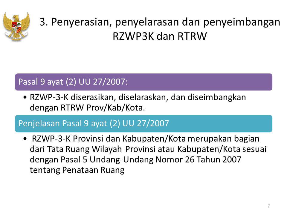 3. Penyerasian, penyelarasan dan penyeimbangan RZWP3K dan RTRW Pasal 9 ayat (2) UU 27/2007: RZWP-3-K diserasikan, diselaraskan, dan diseimbangkan deng