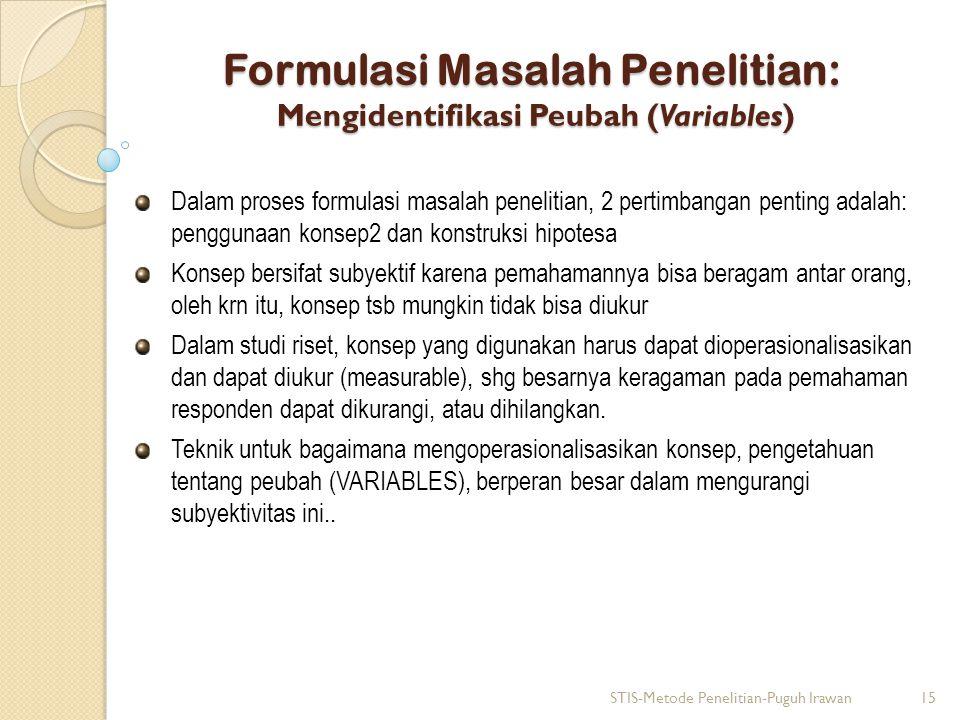 Formulasi Masalah Penelitian: Mengidentifikasi Peubah (Variables) Dalam proses formulasi masalah penelitian, 2 pertimbangan penting adalah: penggunaan