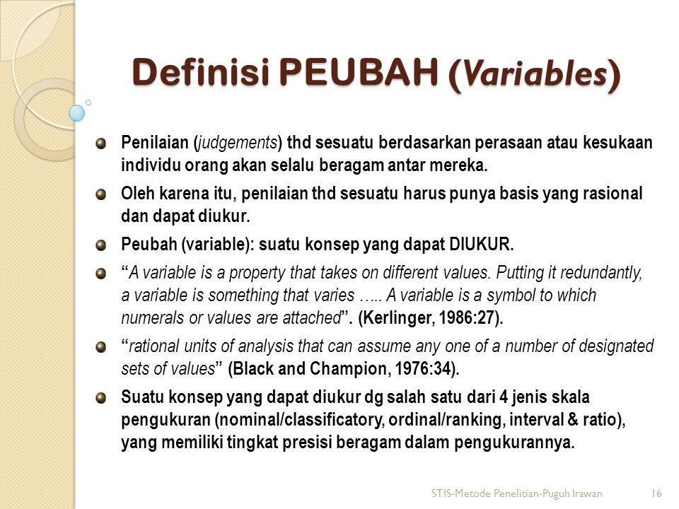 Definisi PEUBAH (Variables) Penilaian ( judgements ) thd sesuatu berdasarkan perasaan atau kesukaan individu orang akan selalu beragam antar mereka. O