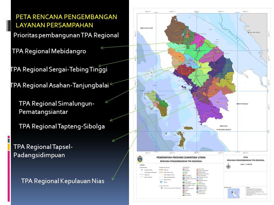 PETA RENCANA PENGEMBANGAN LAYANAN PERSAMPAHAN Prioritas pembangunan TPA Regional TPA Regional Mebidangro TPA Regional Sergai-Tebing Tinggi TPA Regiona