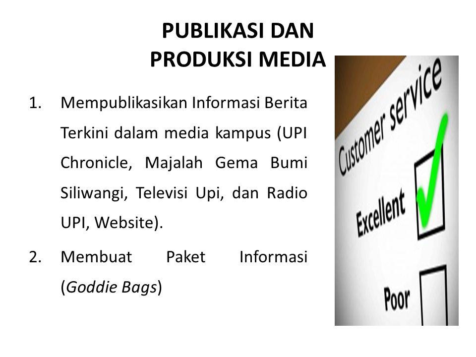 PUBLIKASI DAN PRODUKSI MEDIA 1.Mempublikasikan Informasi Berita Terkini dalam media kampus (UPI Chronicle, Majalah Gema Bumi Siliwangi, Televisi Upi,
