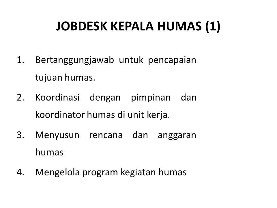 JOBDESK KEPALA HUMAS (1) 1.Bertanggungjawab untuk pencapaian tujuan humas. 2.Koordinasi dengan pimpinan dan koordinator humas di unit kerja. 3.Menyusu