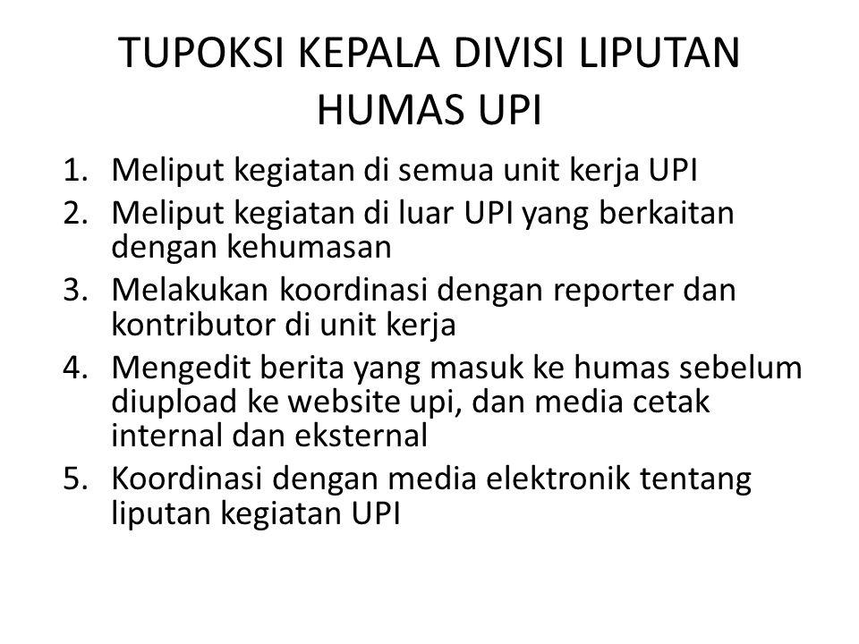 1.Meliput kegiatan di semua unit kerja UPI 2.Meliput kegiatan di luar UPI yang berkaitan dengan kehumasan 3.Melakukan koordinasi dengan reporter dan k