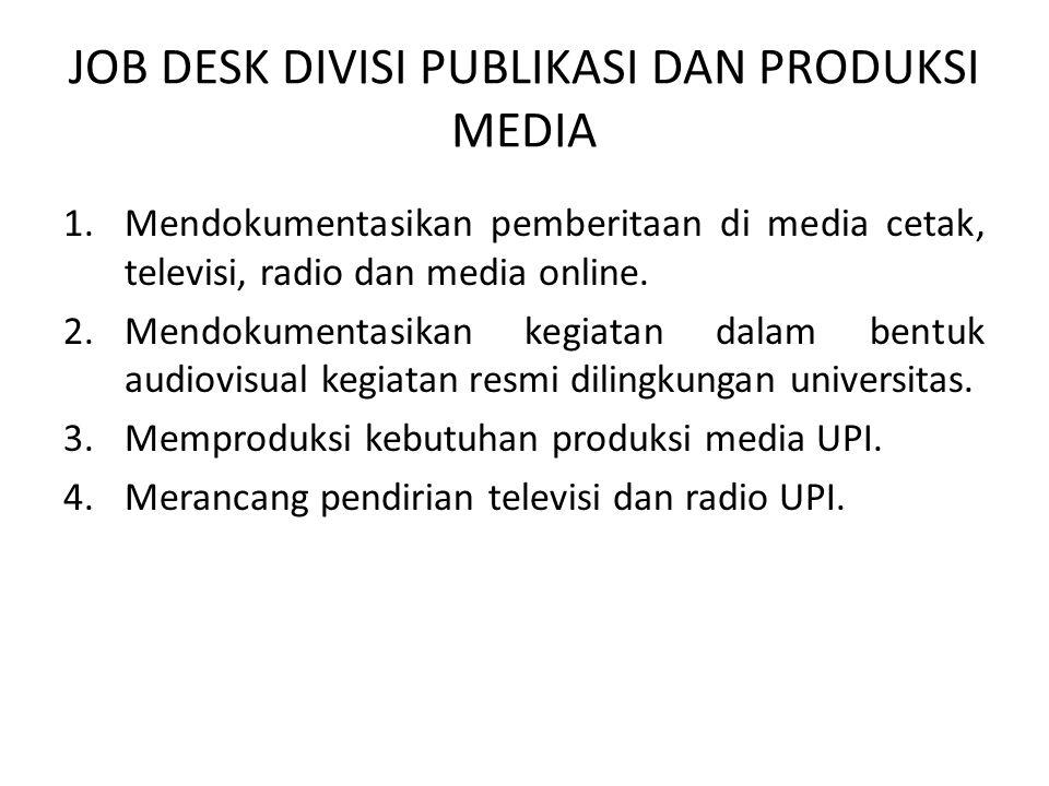 JOB DESK DIVISI PUBLIKASI DAN PRODUKSI MEDIA 1.Mendokumentasikan pemberitaan di media cetak, televisi, radio dan media online. 2.Mendokumentasikan keg