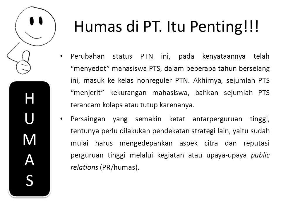 """Humas di PT. Itu Penting!!! Perubahan status PTN ini, pada kenyataannya telah """"menyedot"""" mahasiswa PTS, dalam beberapa tahun berselang ini, masuk ke k"""