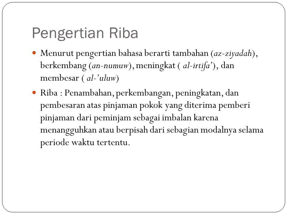 Pengertian Riba Menurut pengertian bahasa berarti tambahan (az-ziyadah), berkembang (an-numuw), meningkat ( al-irtifa'), dan membesar ( al-'uluw) Riba