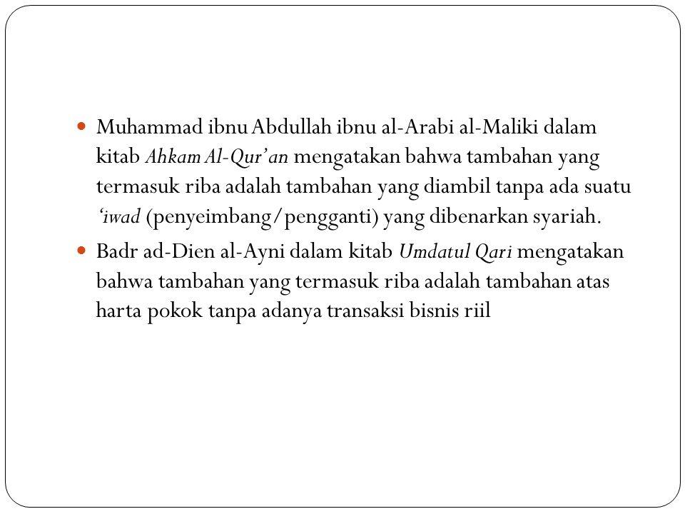 Muhammad ibnu Abdullah ibnu al-Arabi al-Maliki dalam kitab Ahkam Al-Qur'an mengatakan bahwa tambahan yang termasuk riba adalah tambahan yang diambil t