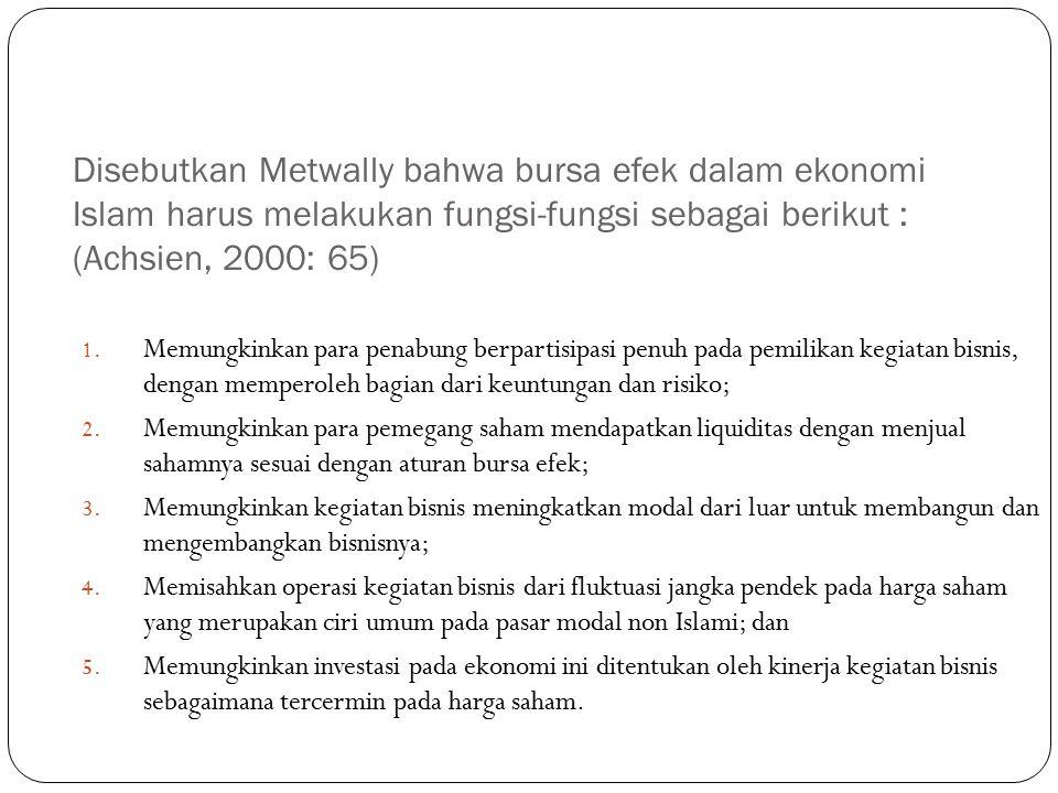 Disebutkan Metwally bahwa bursa efek dalam ekonomi Islam harus melakukan fungsi-fungsi sebagai berikut : (Achsien, 2000: 65) 1. Memungkinkan para pena