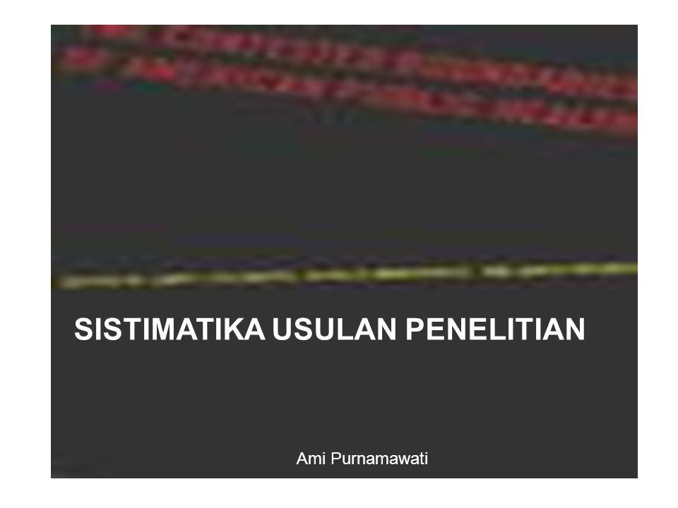 SISTIMATIKA USULAN PENELITIAN Ami Purnamawati