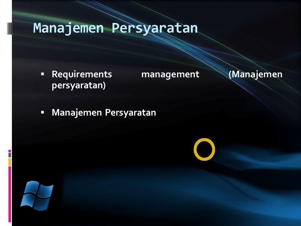 Manajemen Persyaratan  Requirements management (Manajemen persyaratan)  Manajemen Persyaratan