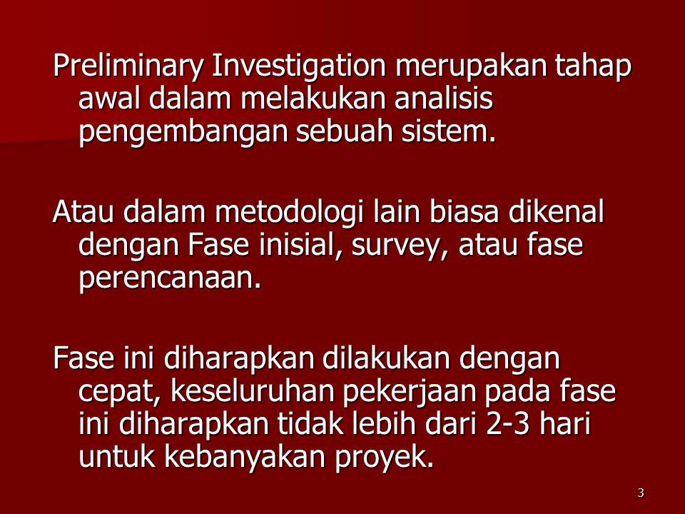 3 Preliminary Investigation merupakan tahap awal dalam melakukan analisis pengembangan sebuah sistem. Atau dalam metodologi lain biasa dikenal dengan