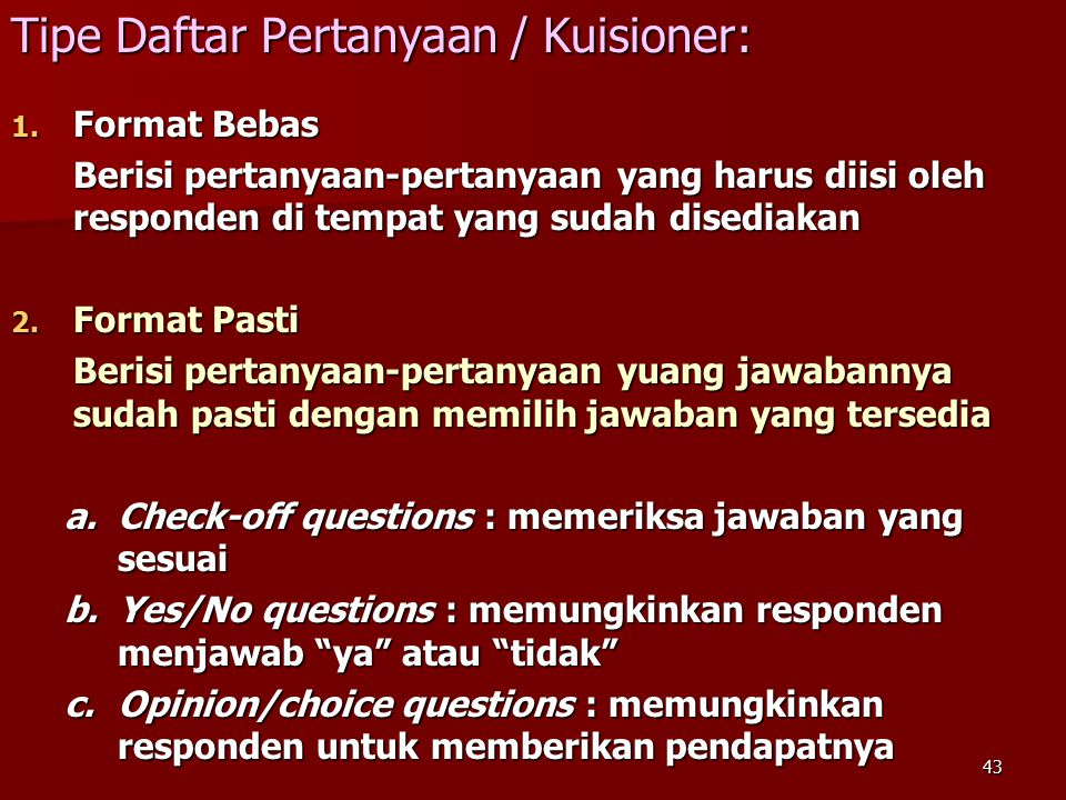 43 Tipe Daftar Pertanyaan / Kuisioner: 1. Format Bebas Berisi pertanyaan-pertanyaan yang harus diisi oleh responden di tempat yang sudah disediakan 2.