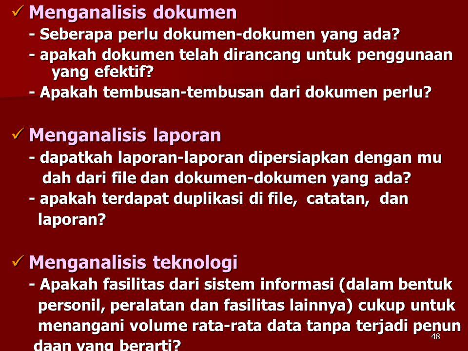 48 Menganalisis dokumen Menganalisis dokumen - Seberapa perlu dokumen-dokumen yang ada? - apakah dokumen telah dirancang untuk penggunaan yang efektif