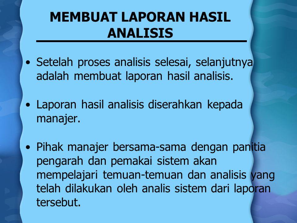 MEMBUAT LAPORAN HASIL ANALISIS Setelah proses analisis selesai, selanjutnya adalah membuat laporan hasil analisis. Laporan hasil analisis diserahkan k