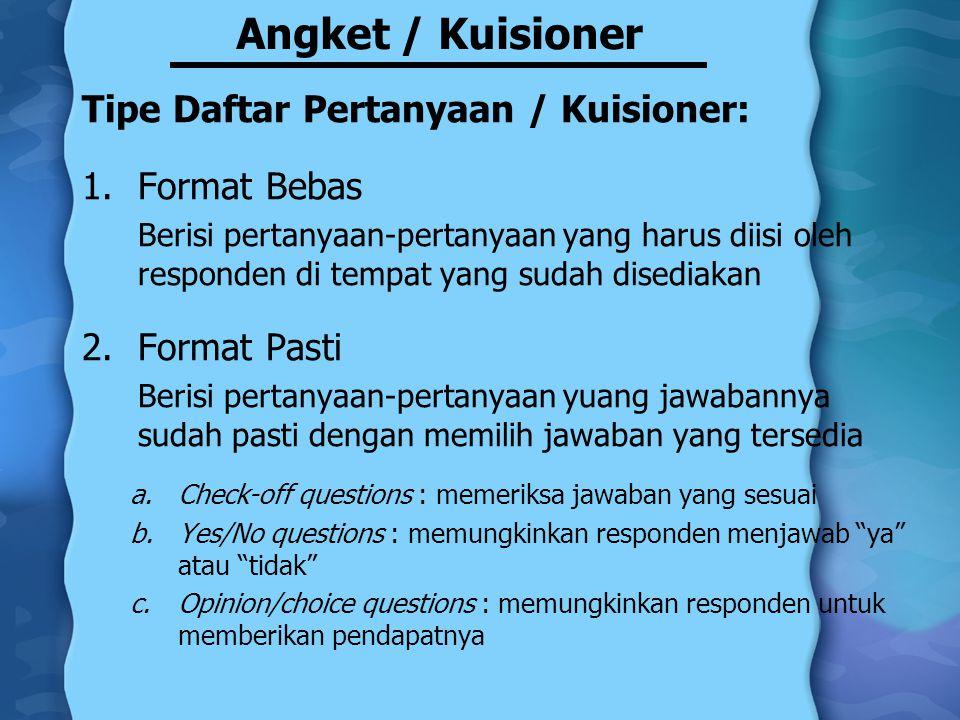 Angket / Kuisioner Tipe Daftar Pertanyaan / Kuisioner: 1.Format Bebas Berisi pertanyaan-pertanyaan yang harus diisi oleh responden di tempat yang suda