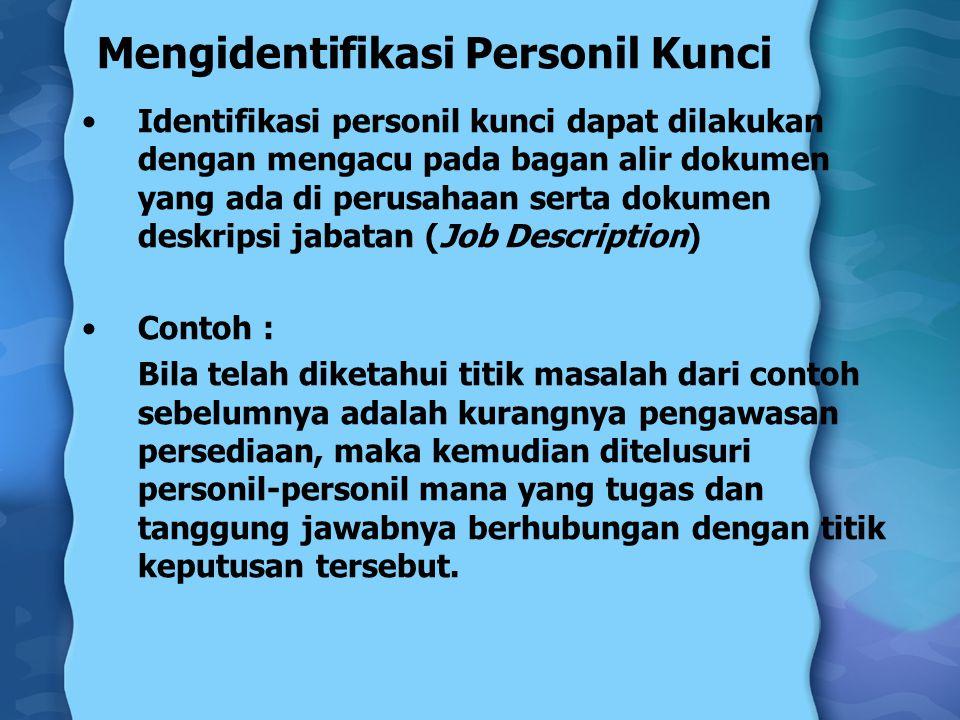 Mengidentifikasi Personil Kunci Identifikasi personil kunci dapat dilakukan dengan mengacu pada bagan alir dokumen yang ada di perusahaan serta dokume