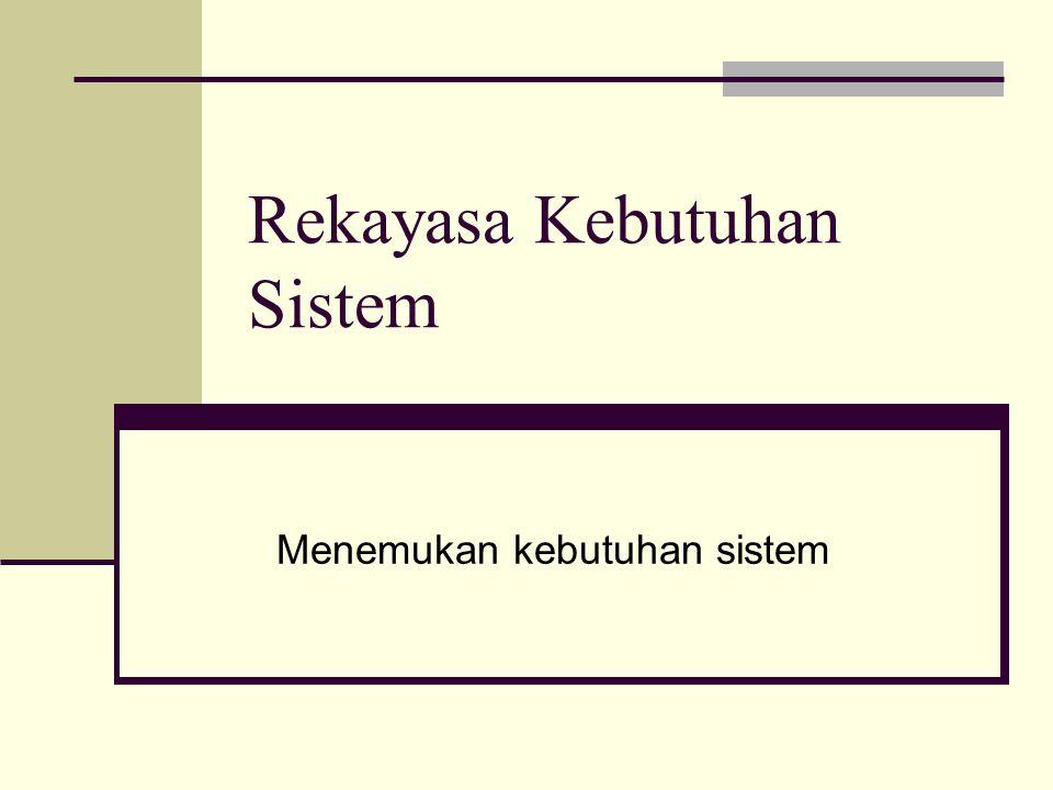 Tujuan Rekayasa Kebutuhan(lanj') Dari banyak variasi bagaimana rekayasa kebutuhan, pada dasarnya memiliki 3 tahap utama: Pencarian /Mendapatkan kebutuhan (Requirement elicitation).
