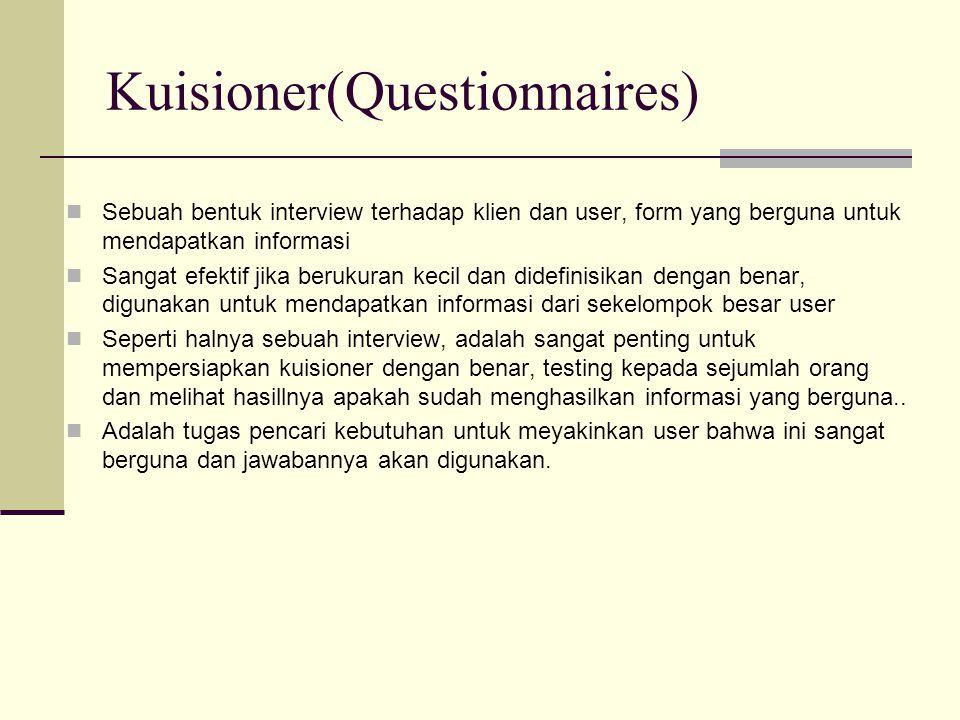 Kuisioner(Questionnaires) Sebuah bentuk interview terhadap klien dan user, form yang berguna untuk mendapatkan informasi Sangat efektif jika berukuran