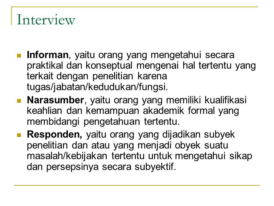 Interview Informan, yaitu orang yang mengetahui secara praktikal dan konseptual mengenai hal tertentu yang terkait dengan penelitian karena tugas/jaba