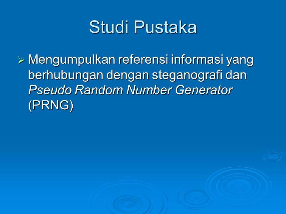 Studi Pustaka  Mengumpulkan referensi informasi yang berhubungan dengan steganografi dan Pseudo Random Number Generator (PRNG)