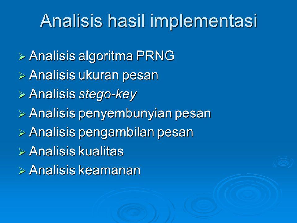Analisis hasil implementasi  Analisis algoritma PRNG  Analisis ukuran pesan  Analisis stego-key  Analisis penyembunyian pesan  Analisis pengambil