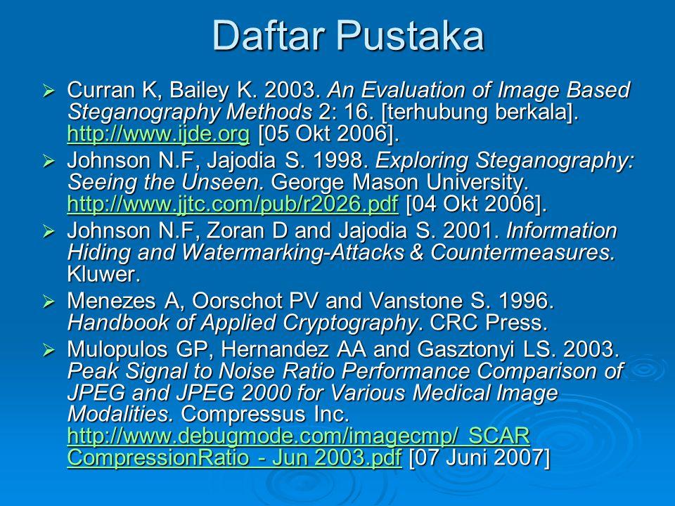 Daftar Pustaka  Curran K, Bailey K. 2003. An Evaluation of Image Based Steganography Methods 2: 16. [terhubung berkala]. http://www.ijde.org [05 Okt
