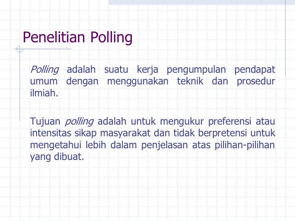 Penelitian Polling Polling adalah suatu kerja pengumpulan pendapat umum dengan menggunakan teknik dan prosedur ilmiah. Tujuan polling adalah untuk men