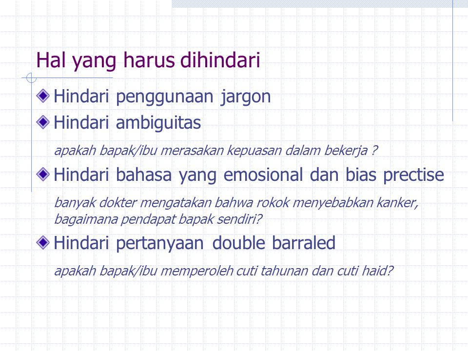 Hal yang harus dihindari Hindari penggunaan jargon Hindari ambiguitas apakah bapak/ibu merasakan kepuasan dalam bekerja ? Hindari bahasa yang emosiona